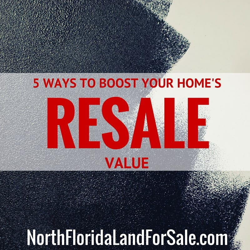 5 ways to boost your home's resale value - north florida land for sale
