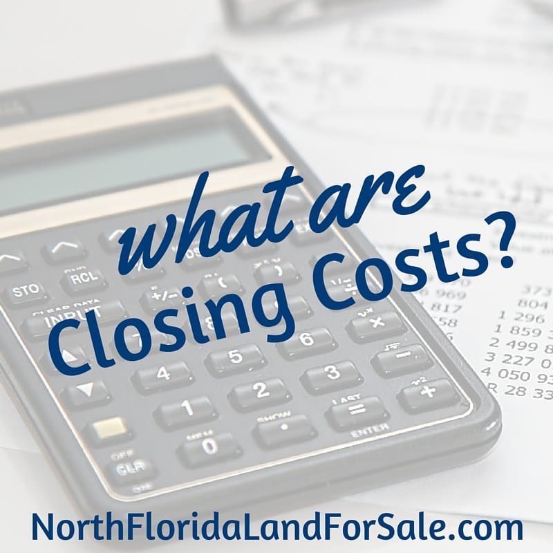 what are closing costs - buy a home, equestrian property or timberland in north florida